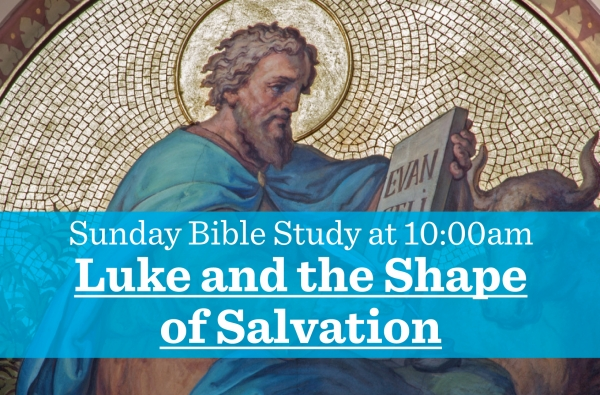 Luke and the Shape of Salvation, Week 2